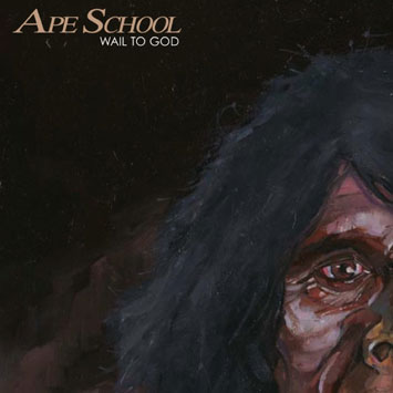 Ape School Wail To God