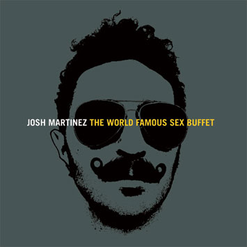Josh Martinez The World Famous Sex Buffet