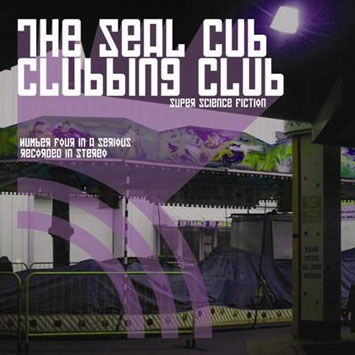 The Seal Cub Clubbing Club Super Science Fiction