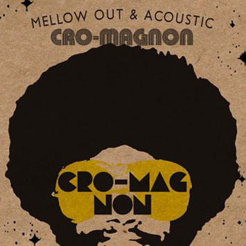 Cro-Magnon Mellow Out and Acoustic