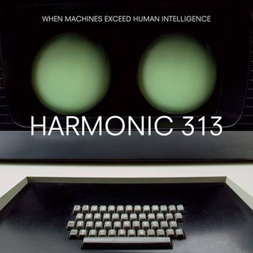 Harmonic 313 When Machines Exceed Human Intelligence